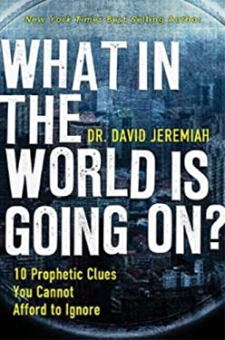 What in the World Is Going On?: 10 Prophetic Clues You Cannot Afford to Ignore 9781594153341