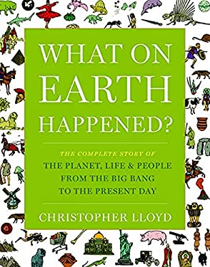What on Earth Happened?: The Complete Story of the Planet, Life, and People from the Big Bang to the Present Day 9781596915831