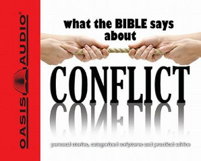 What the Bible Says about Conflict: Personal Stories, Categorized Scriptures and Practical Advice 9781598594065