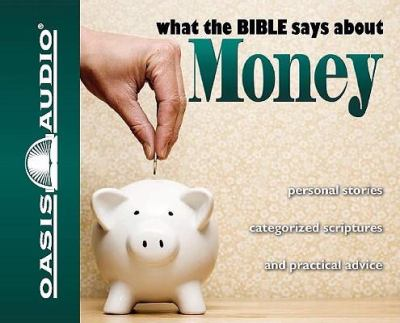 What the Bible Says about Money: Personal Stories, Categorized Scriptures, and Practical Advice 9781598594089