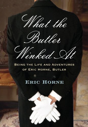 What the Butler Winked at: Being the Life and Adventures of Eric Horne, Butler 9781594161377