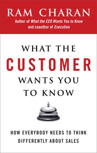 What the Customer Wants You to Know: How Everybody Needs to Think Differently about Sales 9781591841654