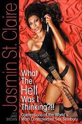 What the Hell Was I Thinking?!!' Confessions of the World's Most Controversial Sex Symbol 11321565