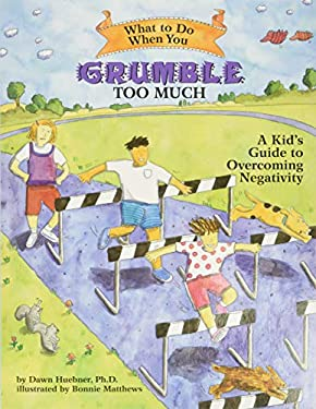 What to Do When You Grumble Too Much: A Kid's Guide to Overcoming Negativity 9781591474500
