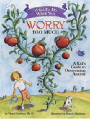 What to Do When You Worry Too Much: A Kid's Guide to Overcoming Anxiety 9781591473145