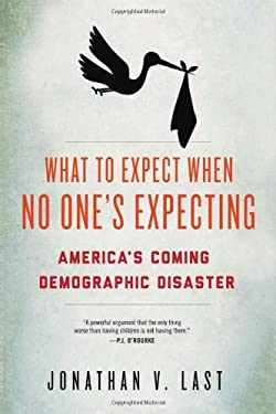 What to Expect When No One's Expecting: America's Coming Demographic Disaster 9781594036415