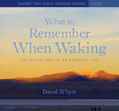 What to Remember When Waking: The Disciplines of an Everyday Life 9781591797722