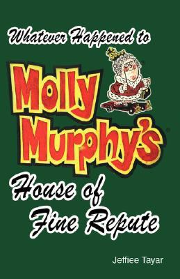 Whatever Happened to Molly Murphy's House of Fine Repute? 9781598585193