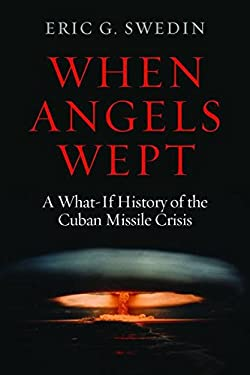 When Angels Wept: A What-If History of the Cuban Missile Crisis 9781597975179