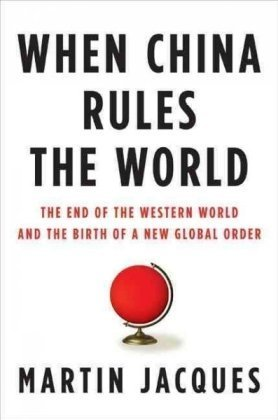 When China Rules the World: The End of the Western World and the Birth of a New Global Order 9781594201851