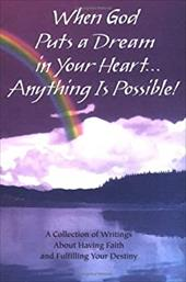 When God Puts a Dream in Your Heart...Anything Is Possible: A Collection of Writings about Having Faith and Fulfilling Your Destin 7343002