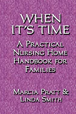 When It's Time: A Practical Nursing Home Handbook for Families 9781591138020