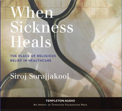 When Sickness Heals: The Place of Religious Belief in Healthcare 9781599471099
