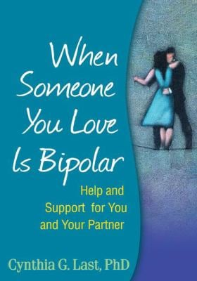 When Someone You Love Is Bipolar: Help and Support for You and Your Partner 9781593856083