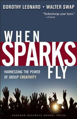 When Sparks Fly: Harnessing the Power of Group Creativity 9781591397939