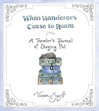 When Wanderers Cease to Roam: A Traveler's Journal of Staying Put 9781596914612