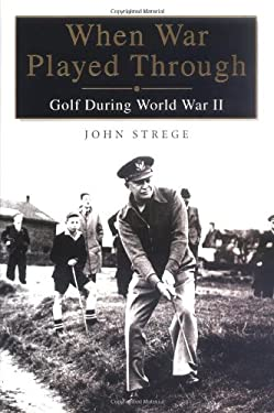 When War Played Through: Golf During World War II 9781592401543