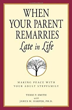 When Your Parent Remarries Late in Life: Making Peace with Your Adult Stepfamily 9781598690644