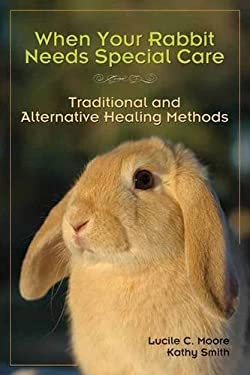 When Your Rabbit Needs Special Care: Traditional and Alternative Healing Methods 9781595800312