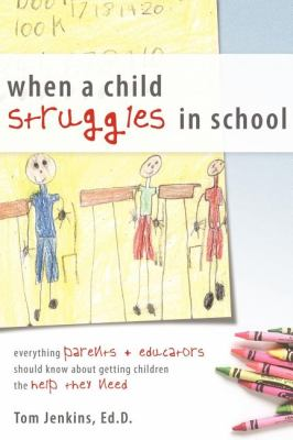 When a Child Struggles in School: Everything Parents + Educators Should Know about Getting Children the Help They Need 9781599320311