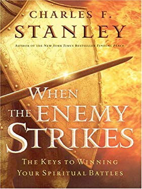 When the Enemy Strikes: The Keys to Winning Your Spiritual Battles 9781594151064