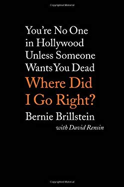 Where Did I Go Right?: You're No One in Hollywood Unless Someone Wants You Dead 9781597775588