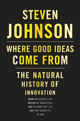 Where Good Ideas Come from: The Natural History of Innovation 9781594487712