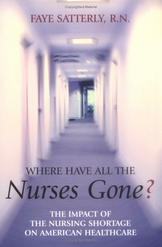 Where Have All the Nurses Gone?: The Impact of the Nursing Shortage on American Healthcare