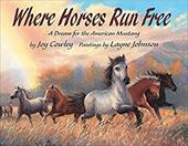 Where Horses Run Free: A Dream for the American Mustang 7242892