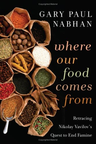 Where Our Food Comes from: Retracing Nikolay Vavilov's Quest to End Famine 9781597263993