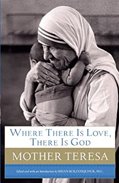 Where There Is Love, There Is God: A Path to Closer Union with God and Greater Love for Others 9781594153983