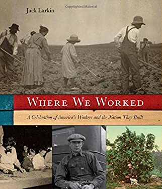 Where We Worked: A Celebration of America's Workers and the Nation They Built 9781599219608