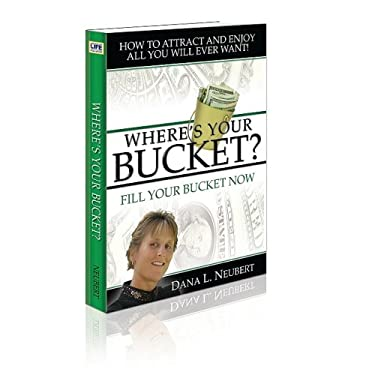 Where's Your Bucket? Fill Your Bucket Now 9781599301327