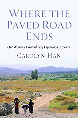Where the Paved Road Ends: One Woman's Extraordinary Experiences in Yemen 9781597977258