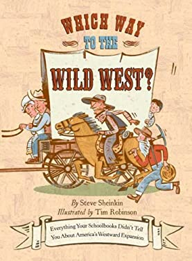 Which Way to the Wild West?: Everything Your Schoolbooks Didn't Tell You about Westward Expansion 9781596433212