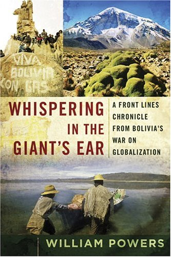 Whispering in the Giant's Ear: A Frontline Chronicle from Bolivia's War on Globalization 9781596911031