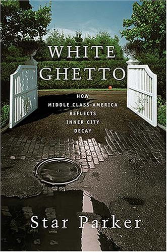 White Ghetto: How Middle Class America Reflects Inner City Decay 9781595550279