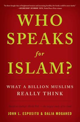 Who Speaks for Islam?: What a Billion Muslims Really Think 9781595620170