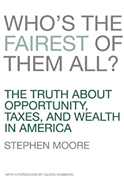 Who's the Fairest of Them All?: The Truth about Opportunity, Taxes, and Wealth in America 9781594036842