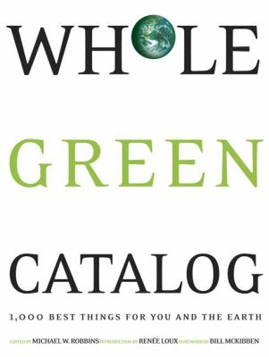 Whole Green Catalog: 1,000 Best Things for You and the Earth 9781594868870