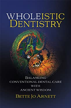 Wholeistic Dentistry: Balancing Conventional Dental Care with Ancient Wisdom 9781592984305