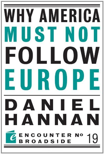 Why America Must Not Follow Europe 9781594035609