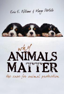 Why Animals Matter: The Case for Animal Protection 9781591025238