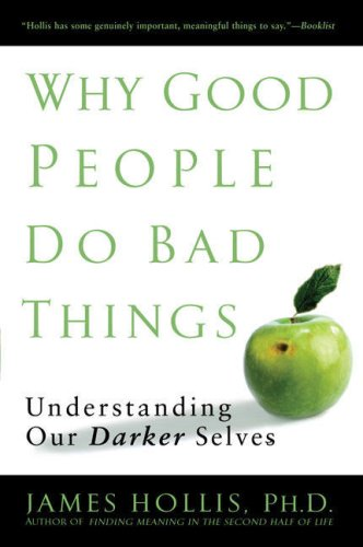 Why Good People Do Bad Things: Understanding Our Darker Selves 9781592403417