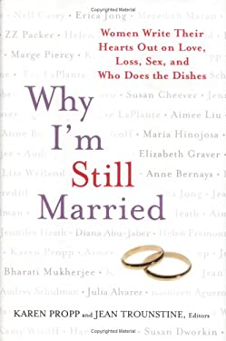 Why I'm Still Married: Women Write Their Hearts Out on Love, Loss, Sex, and Who Does the Dishes 9781594630170