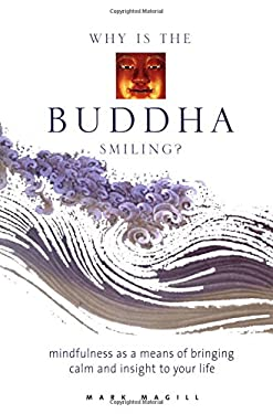 Why Is the Buddha Smiling?: Mindfulness as a Means of Bringing Calm and Insight to Your Life 9781592330195