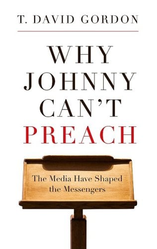 Why Johnny Can't Preach: The Media Have Shaped the Messengers 9781596381162