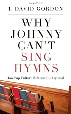 Why Johnny Can't Sing Hymns: How Pop Culture Rewrote the Hymnal 9781596381957
