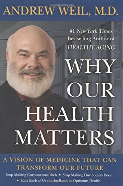 Why Our Health Matters: A Vision of Medicine That Can Transform Our Future 9781594630668