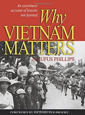 Why Vietnam Matters: An Eyewitness Account of Lessons Not Learned 9781591146742